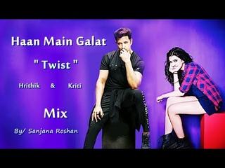 Haan Main Galat - Mix | Hrithik Roshan and Kriti Sanon - VM | Arijit Singh | Love Aaj Kal