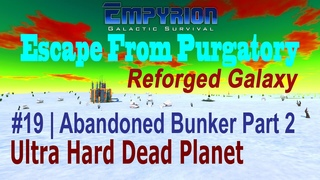 Empyrion Version 1.x | E19 | Escape From Purgatory - Reforged Galaxy | Ultra Hard Dead Planet Start