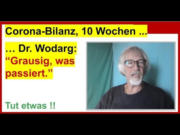 Corona Bilanz nach 10 Wochen. Dr. Wodarg: Grausig was passiert.