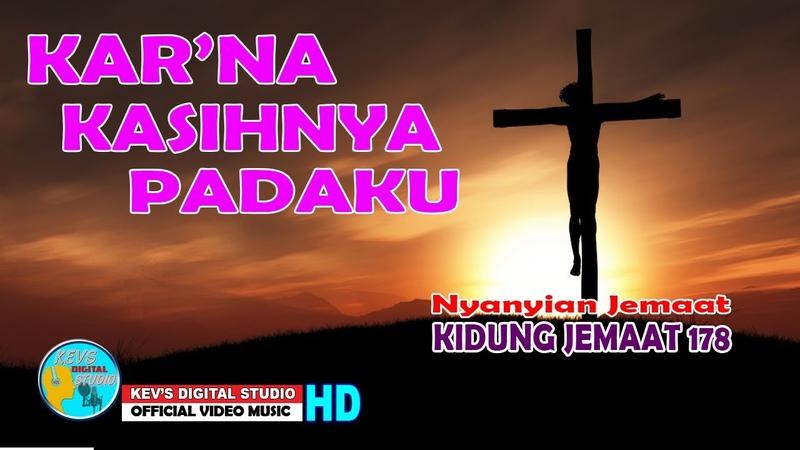 KIDUNG JEMAAT 178 KAR'NA KASIH NYA PADAKU KEVS DIGITAL STUDIO OFFICIAL VIDEO MUSIC