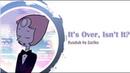 It's Over, Isn't It? - STEVEN UNIVERSE Russian Dub by Zariko