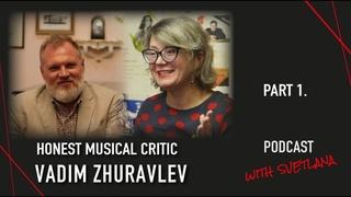 HONEST MUSICAL CRITIC / VADIM  ZHURAVLEV / Part 1