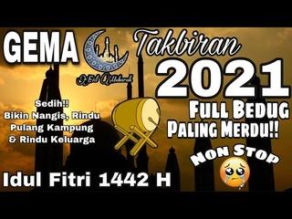 GEMA TAKBIR IDUL FITRI 2021 FULL BEDUG TERBARU    TAKBIRAN IDUL FITRI PALING MERDU & BIKIN SEDIH!!