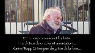 Entre les promesses et les faits ! Interdiction de circuler et arrestation… Karine Trapp 26ème jour