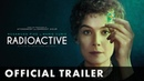 RADIOACTIVE Main Trailer Starring Rosamund Pike