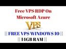 Free VPS RDP On Microsoft Azure    FREE VPS WINDOWS 10    14GB RAM    No CC   
