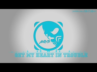 Get My Heart In Trouble by Johan Glossner - 2010s Pop Music