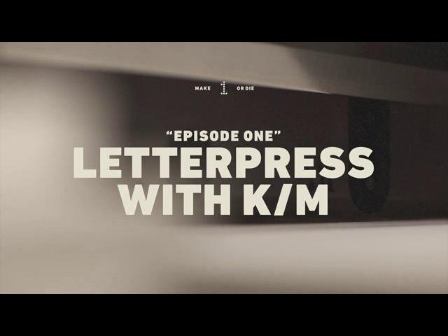 Make or Die Episode 1 Letterpress with Keegan Meegan