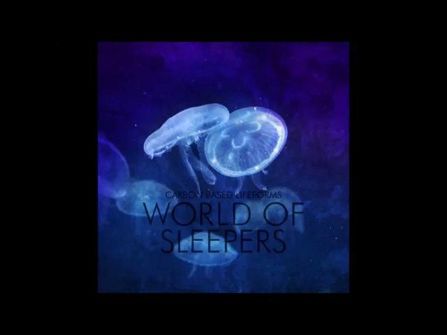 Carbon Based Lifeforms - World Of Sleepers (24-bit 2015 Remaster) [Full Album]