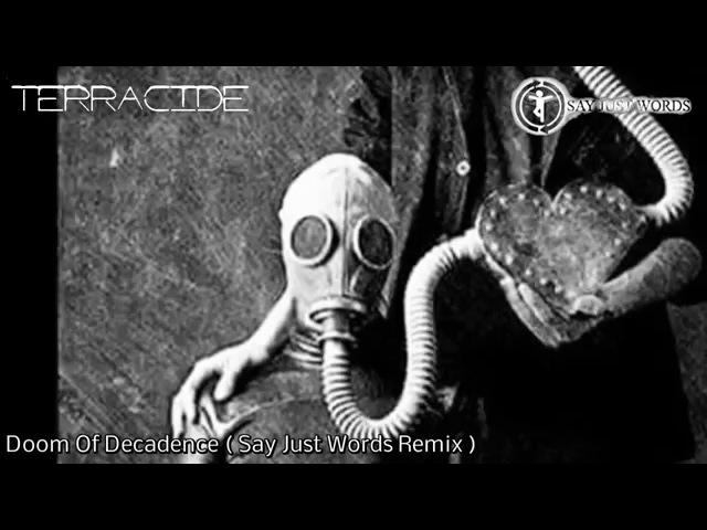 TERRA CIDE Doom of Decadence Say Just Words Remix