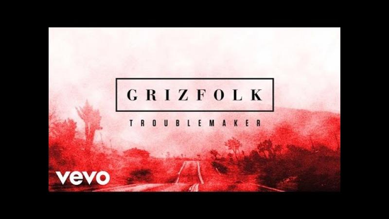 Grizfolk Troublemaker Audio