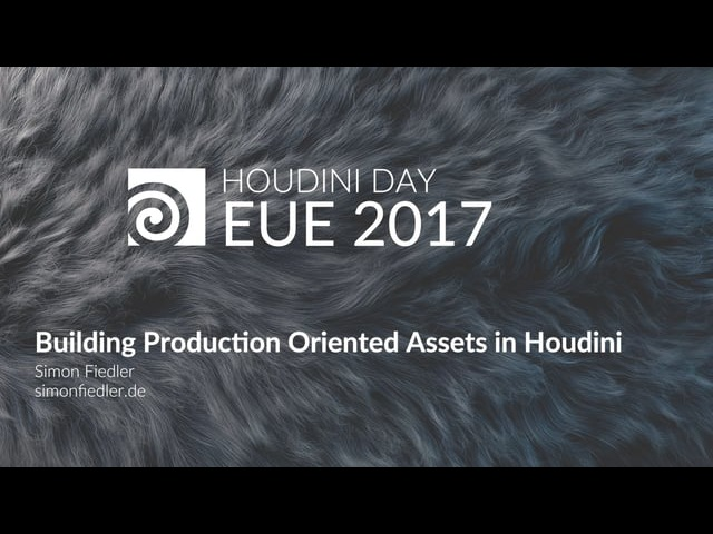 EUE 2017: Simon Fiedler Building Production Oriented Assets in Houdini