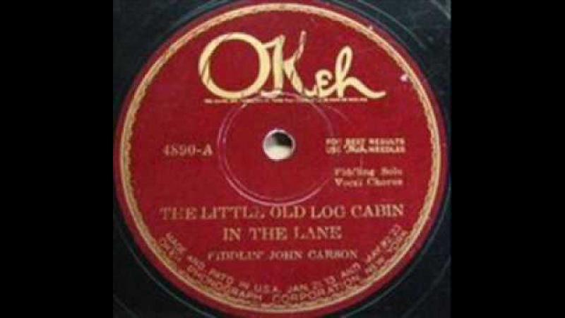 The Little Old Log Cabin In The Lane Fiddlin John Carson