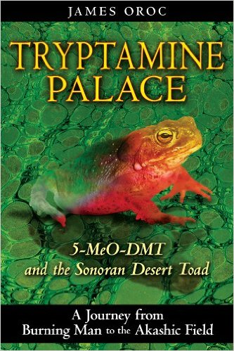 James Oroc-Tryptamine Palace  5-MeO-DMT and the Sonoran Desert Toad-Park Street Press (2010)