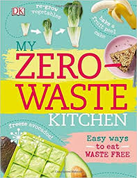 My Zero-Waste Kitchen Easy Ways to Eat Waste Free