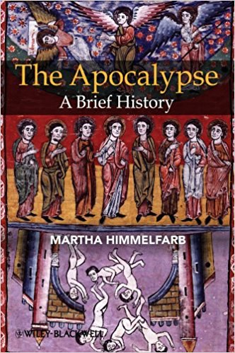 Martha Himmelfarb The Apocalypse A Brief History Blackwell Brief Histories of Religion  2010