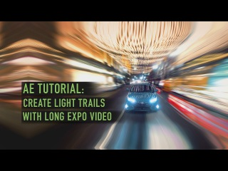 Light Trails / Long Exposure Video Tutorial for Adobe After Effects AE CC