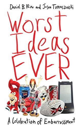 Worst Ideas Ever A Celebration of Embarrassment