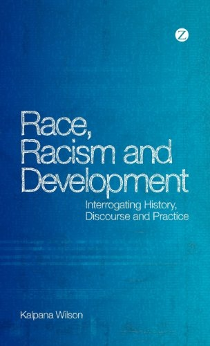 Race, Racism and Development  Interrogating history, discourse and practice