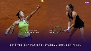 Margarita Gasparyan vs. Petra Martic   2019 TEB BNP Paribas Istanbul Cup Semifinal