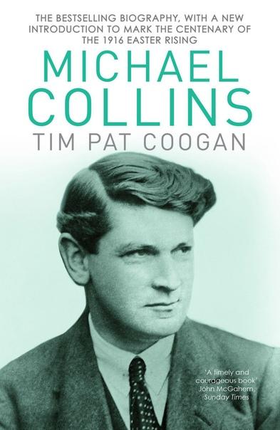 Michael Collins A Biography by Tim Pat Coogan