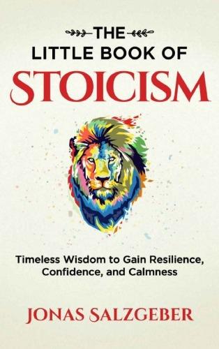 Jonas Salzgeber] The Little Book of Stoicism  Tim