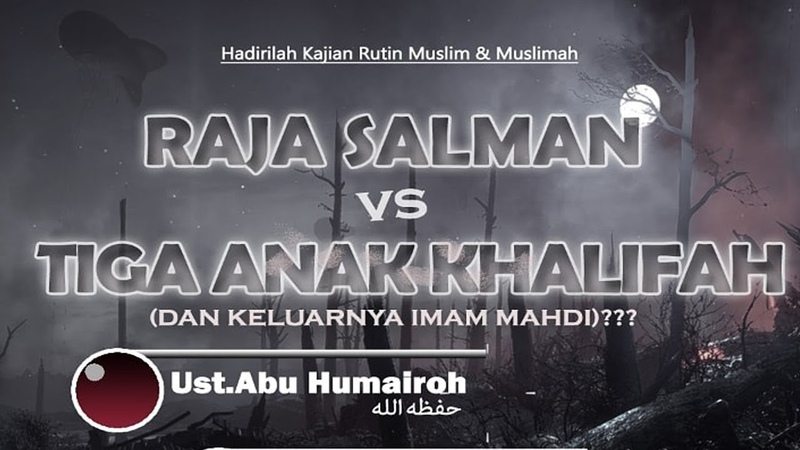 Raja Salman Vs Tiga Anak Khalifah Keluarnya Imam Mahdi Ustadz abu humairoh