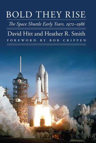 Bold They Rise The Space Shuttle Early Years, 1972-1986 by David Hitt, Heather R