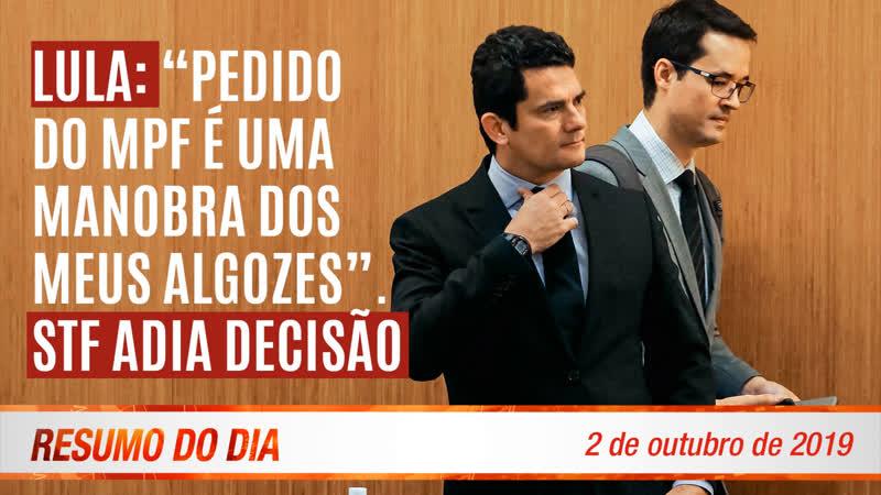 Lula: pedido do MPF uma manobra dos meus algozes . STF adia decis o Resumo do Dia nº337 2 10 19