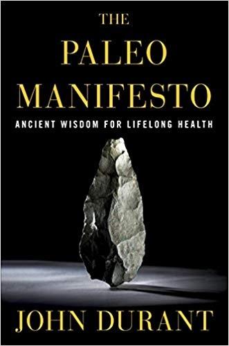 Paleo Manifesto - Ancient Wisdom for Lifelong Health