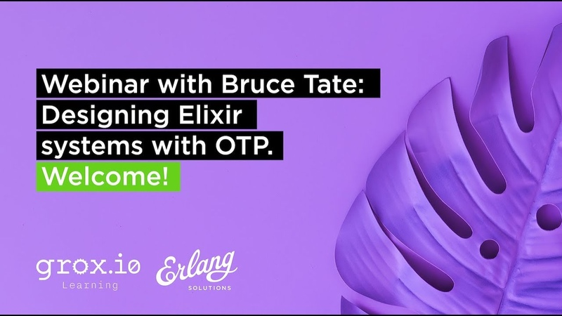 Designing Elixir Systems with OTP | Erlang Solutions Webinar