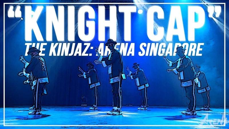 "KINJAZ ""Knight Cap"" | ARENA SINGAPORE 2019"