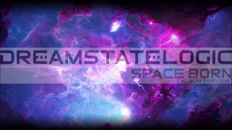 Dreamstate Logic Space Born album preview cosmic downtempo space ambient
