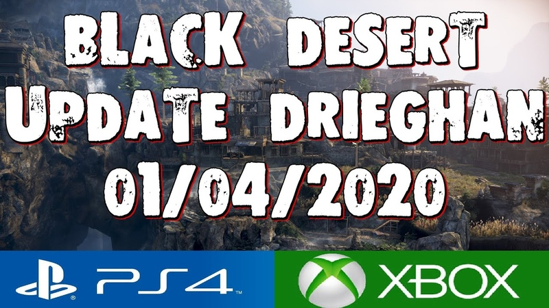 BLACK DESERT ONLINE PS4 XBOX UPDATE PATCH NOTE 01 04 2020 DRIEGHAN