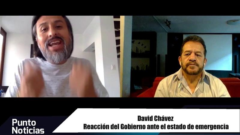 🎙 PuntoNoticias David Chávez Reacción del Gobierno ante el estado de emergencia