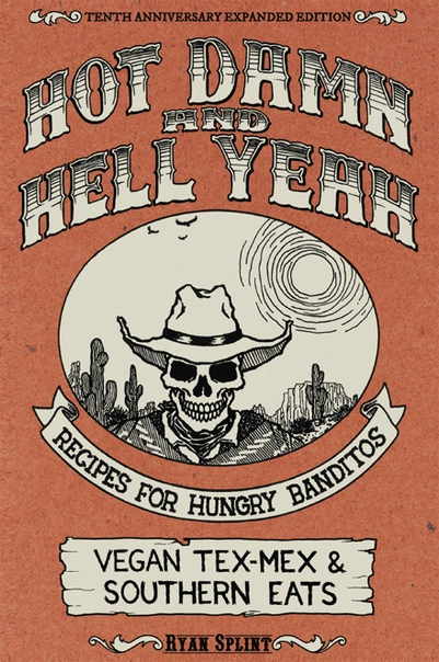 Hot Damn & Hell Yeah Recipes for Hungry Banditos by Ryan Splint