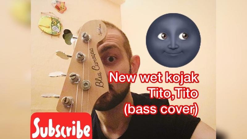 Tito Tito New Wet Kojak bass cover