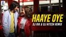 Haaye Oye Remix DJ Rik DJ Hitesh QARAN ft Ash King Elli AvrRam Shantanu Maheshwari