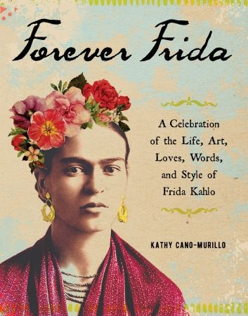 Forever Frida - Kathy Cano-Murillo