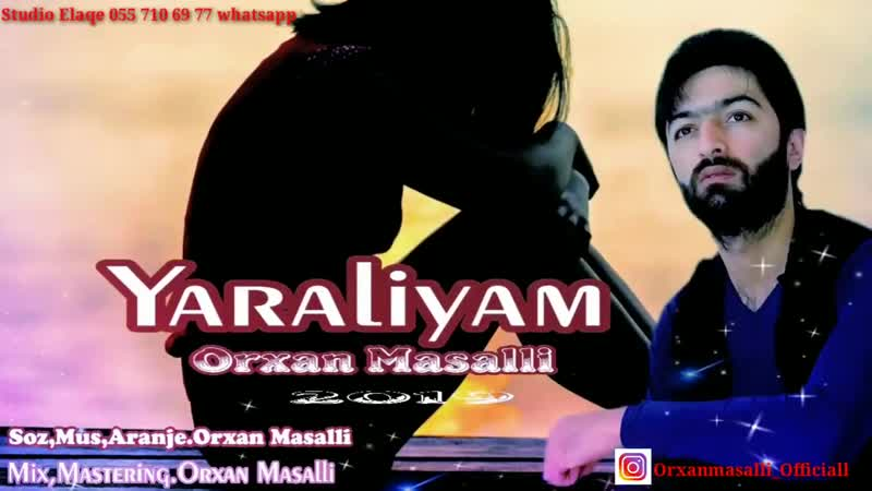 Orxan Masalli Yaraliyam 2019 (Qemli Mahni)(720P_HD).mp4