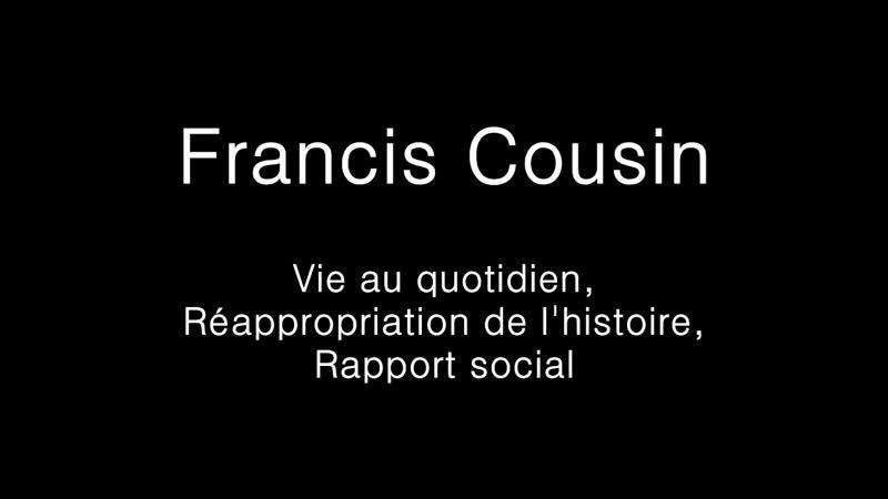 Francis Cousin Vie au quotidien Réappropriation de l'histoire Rapport social