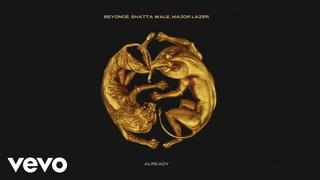 Beyoncé,Shatta Wale,Major Lazer - ALREADY (Official Audio)