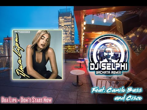 Dua Lipa Don't Start Now DJ Selphi bachata ft Camilo Bass Cisco