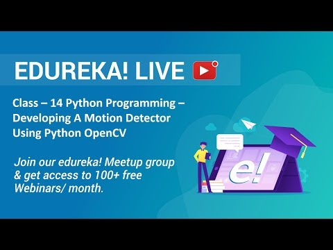 Class - 14 Python Programming | Developing A Motion Detector Using Python OpenCV | Edureka