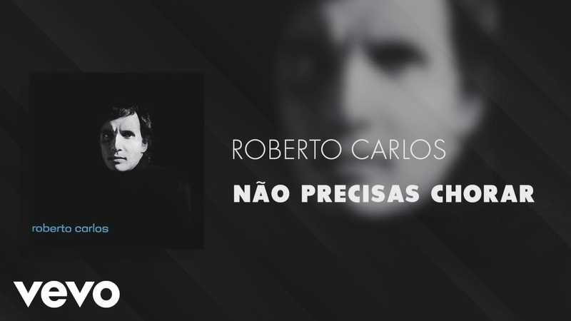 Roberto Carlos Não Precisas Chorar Áudio Oficial