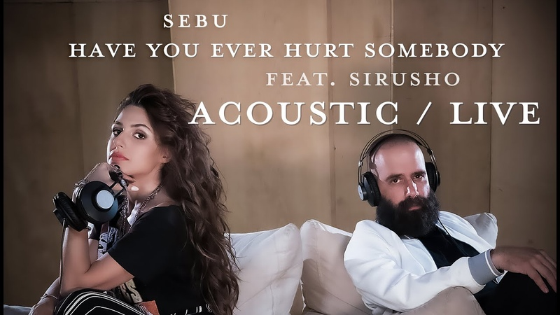 Sebu Have You Ever Hurt Somebody feat Sirusho Acoustic Live