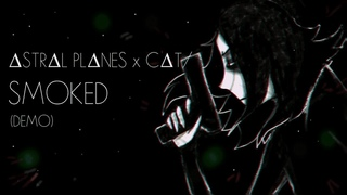 ASTRAL PLANES x CAT/ — SMOKED (Visual Music Video (DEMO))