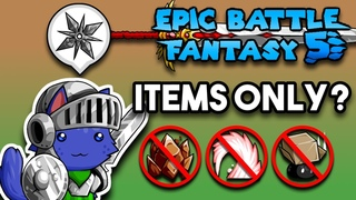 Can You Beat Epic Battle Fantasy 5 With ONLY Items? (No Skills, Limit Breaks or Summons Challenge)