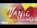 Vanic - Too Soon (Lyric Video) ft. Maty Noyes