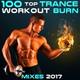 Workout Trance - Workout 2017 100 Top Trance Remixes